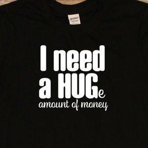 I need a Huge Amount of Money black unisex t-shirt